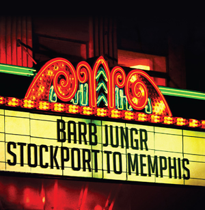 BARB JUNGR - STOCKPORT TO MEMPHIS